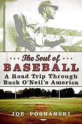 The Soul of Baseball: A Road Trip Through Buck O'Neil's America by Joe Posnanski (2007-02-27)