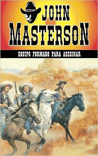 Equipo Formado Para Asesinar: Volume 23 por John Masterson