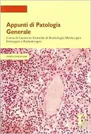 Appunti di patologia generale. Corso di laurea in tecniche di radiologia medica per immagini e radioterapia (Quaderni per la didattica)