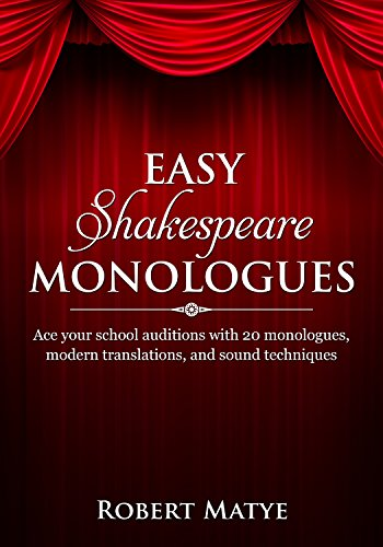 Easy Shakespeare Monologues: Ace your school auditions with 20 monologues,  modern translations, and sound techniques