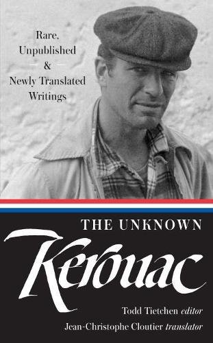 The Unknown Kerouac: Rare, Unpublished & Newly Translated