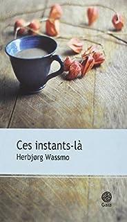 Ces instants-là : roman, Wassmo, Herbjorg