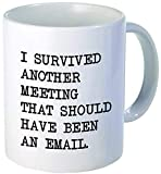 I survived another meeting... should have been an email - Funny coffee mug by Donbicentenario - 11OZ Ceramic - Best gift or souvenir. SHIPS FROM USA: more info