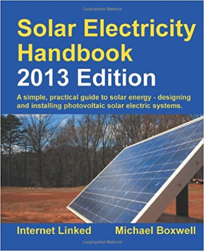 Solar Electricity Handbook - 2013 Edition: A Simple Practical Guide ...