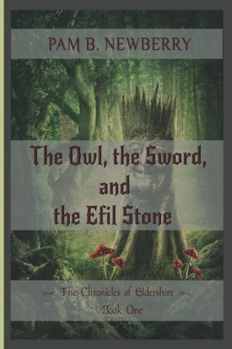 The Owl, the Sword, & the Efil Stone: The Chronicles of Eldershire - Book One (Volume 1)
