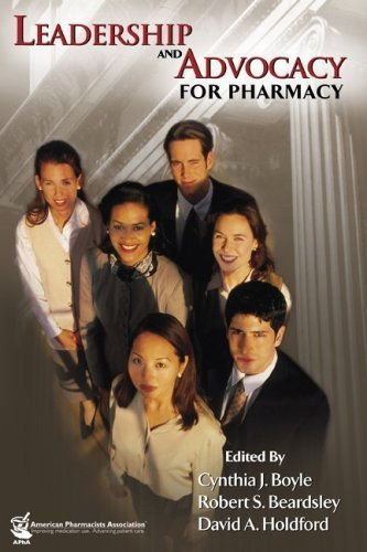 Leadership and Advocacy for Pharmacy 1st (first) Edition by Boyle, Cynthia J., Beardsley, Robert S., Holdford, David A., published by Amer Pharmaceutical Assn (2007)