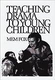 Teaching Drama to Young Children, Mem Fox, 0435082655