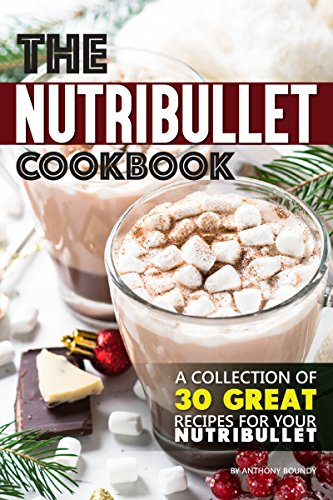 The Nutribullet Cookbook: A Collection of 30 Great Recipes for Your Nutribullet (Small Blender For Veggies)