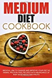 Medium Diet Cookbook: Medical Link to Change and Improve Your Diet-50 Animal Protein Free Recipes with Abundance of Raw Vegetables and Fruits