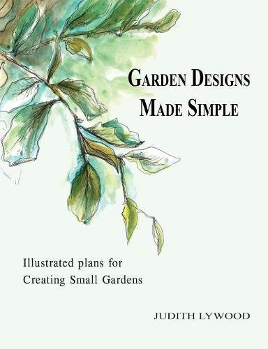 Garden Designs Made Simple: Illustrated plans for creating small gardens