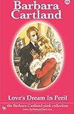 106. Love's Dream in Peril, Barbara Cartland, 1499535503