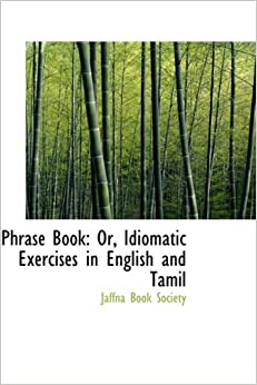 Phrase Book: Or, Idiomatic Exercises in English and Tamil