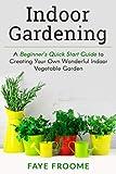 indoor vegetable garden ideas Indoor Gardening: A Beginner's Quick Start Guide to Creating Your Own Wonderful Indoor Vegetable Garden (Gardening, Herbs, Vegetables, and Self Sufficiency Series Book 1)
