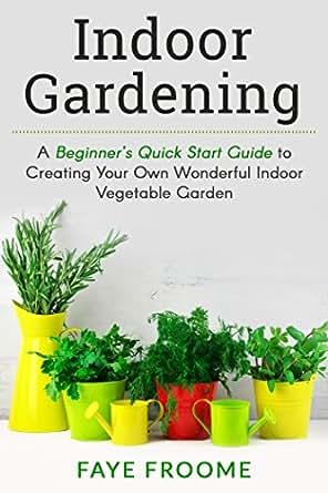 Indoor gardening a beginner 39 s quick start guide to for Indoor gardening amazon
