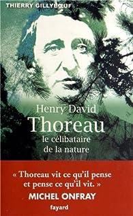 Henry David Thoreau, le célibataire de la nature par Thierry Gillyboeuf