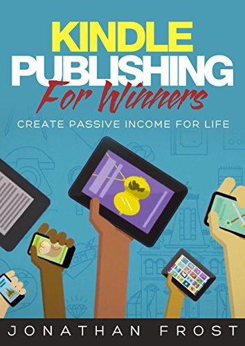 Kindle Publishing: For Winners Create Passive Income For Life, Residual Income, Passive Income Streams [FREE KINDLE REPORT INCLUDED]