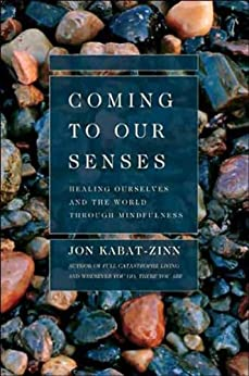 Coming to Our Senses: Healing Ourselves and the World Through Mindfulness by [Kabat-Zinn, Jon]