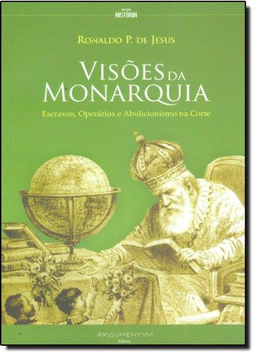 Visões da Monarquia. Escravos, Operários e Abolicionismo na Corte