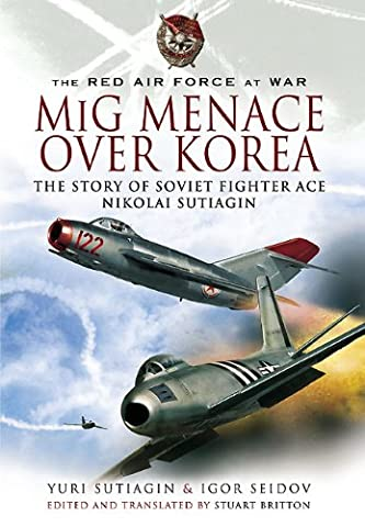 MiG Menace Over Korea: Nicolai Sutiagin, Top Ace Soviet of the Korean War - Soviet Air Force Fighter