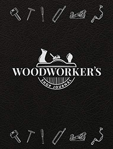 Woodworker's Shop Journal (Quiet Fox Designs) Log & Organize Your Woodworking Projects, Sketches, Methods, Tools, & Material Lists; Includes Handy Quick-Reference Tables & Fill-In Table of ()