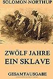 Zw??lf Jahre Ein Sklave: 12 Years A Slave: Gesamtausgabe by Solomon Northup (2015-01-04)