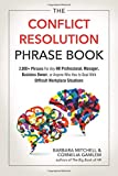 img - for The Conflict Resolution Phrase Book: 2,000+ Phrases For Any HR Professional, Manager, Business Owner, or Anyone Who Has to Deal with Difficult Workplace Situations book / textbook / text book