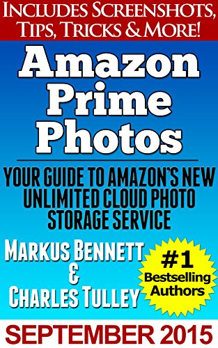 Amazon Prime Photos: Your Guide to Amazon's New UNLIMITED Cloud Photo Storage ()