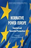 img - for Normative Power Europe: Empirical and Theoretical Perspectives (Palgrave Studies in European Union Politics) book / textbook / text book