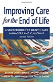 img - for Improving Care for the End of Life: A Sourcebook for Health Care Managers and Clinicians book / textbook / text book