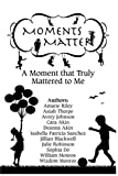 Moments Matter: A Moment that Truly Mattered to Me