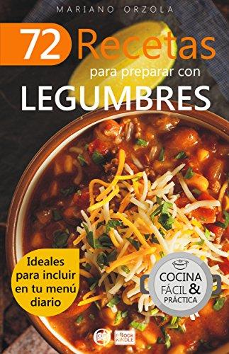 72 RECETAS PARA PREPARAR CON LEGUMBRES: Ideales para incluir en tu menú diario (Colección Cocina Fácil & Práctica  nº 39) (Spanish Edition) by Mariano Orzola