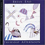 Thursday Afternoon by Brian Eno (2005-06-22)