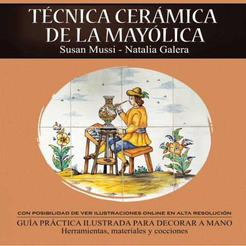 Tecnica ceramica de la mayolica (Spanish Edition) [Susan Mussi-Natalia Galera] (Tapa Blanda)