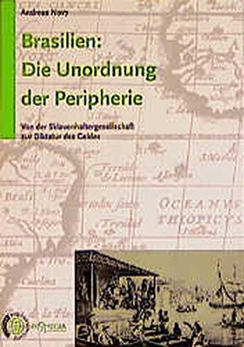 Brasilien: Die Unordnung der Peripherie: Von der Sklavenhaltergesellschaft zur Diktatur des Geldes (Edition Weltgeschichte)
