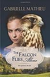 The Falcon Flies Alone (Falcon Trilogy) (Volume 1)