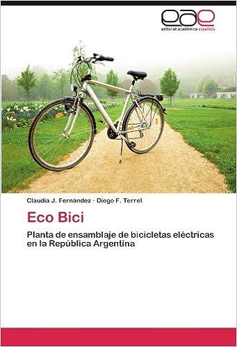 Eco Bici: Planta de ensamblaje de bicicletas eléctricas en la República Argentina (Spanish Edition) (Spanish)