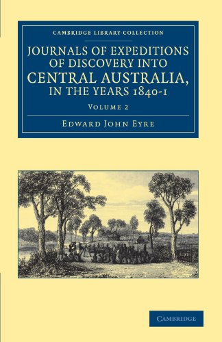 Journals of Expeditions of Discovery into Central Australia, and Overland from Adelaide to King George's Sound, in the Years 1840-1 (Cambridge Library Collection - History of Oceania)