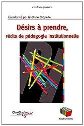 Désirs à prendre : Récits de pédagogie institutionnelle