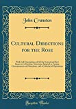 Amazon / Forgotten Books: Cultural Directions for the Rose With Full Descriptions of All the Newest and Best Roses in Cultivation, Selections Adapted to Various Circumstances . a Calendar of Operations Classic Reprint (John Cranston)