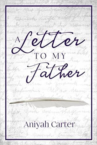 A Letter To My Father 9780999686300 Aniyah H Carter