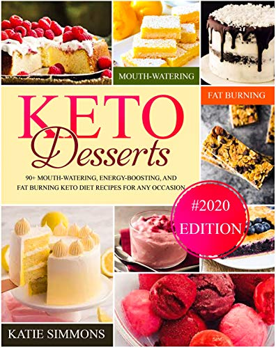 Keto Desserts Cookbook #2020: 90+ Mouth-Watering, Energy-Boosting, and Fat-Burning Keto Diet Recipes For Any Occasion by Katie Simmons