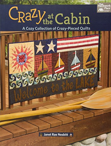 - Crazy at the Cabin: A Cozy Collection of Crazy-Pieced Quilts