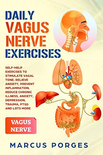 DAILY VAGUS NERVE EXERCISES: Self-Help Exercises to Stimulate Vagal Tone. Relieve Anxiety, Prevent Inflammation, Reduce Chronic Illness, Anxiety, Depression, Trauma, PTSD and Lots More