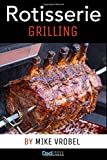 Rotisserie Grilling: 50 Recipes For Your Grill's Rotisserie