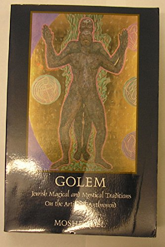 Golem: Jewish Magical and Mystical Traditions on the Artificial Anthropoid (SUNY series in Judaica:  Hermeneutics, Mysticism, and Religion)