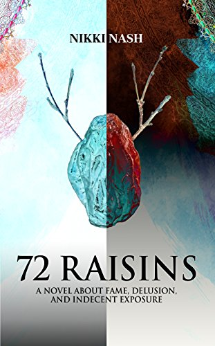 72 RAISINS: A novel about fame, delusion, and indecent exposure by [Nash, Nikki]