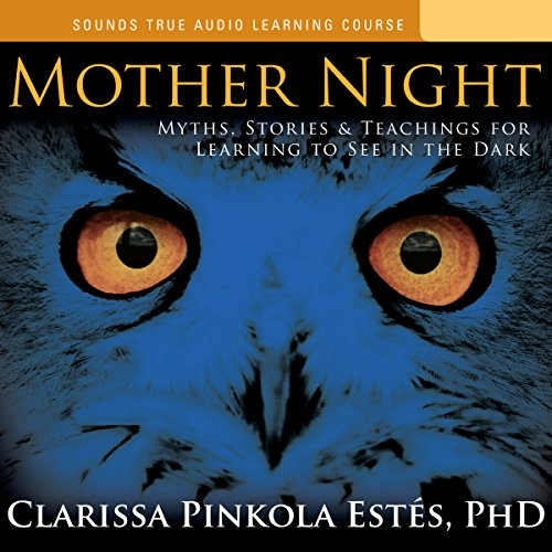 Mother Night: Myths, Stories and Teachings for Learning to See in the Dark