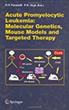 Acute Promyelitic Leukemia : Molecular Genetics, Mouse Models and Targeted Therapy, , 3540345922