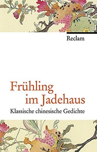 Frühling im Jadehaus: Klassische chinesische Gedichte Gebundenes Buch – 1. Oktober 2009 Mingxiang Chen Hildburg Heider Reclam Philipp