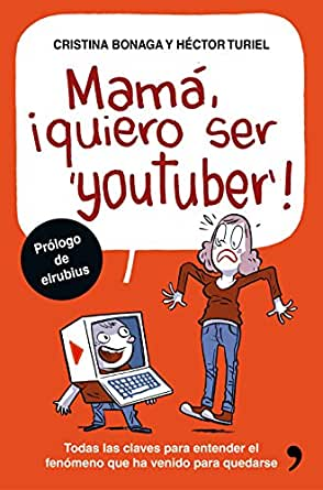 Mamá, quiero ser youtuber: Todas las claves para entender